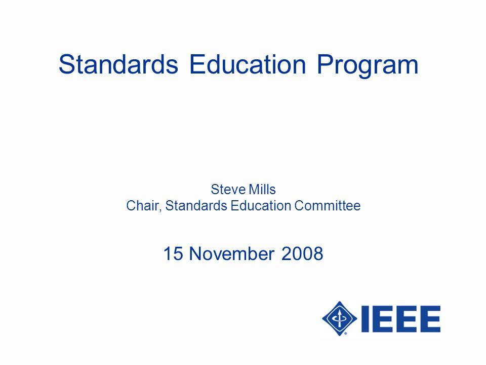 Standards Education Program Steve Mills Chair, Standards Education Committee 15 November 2008