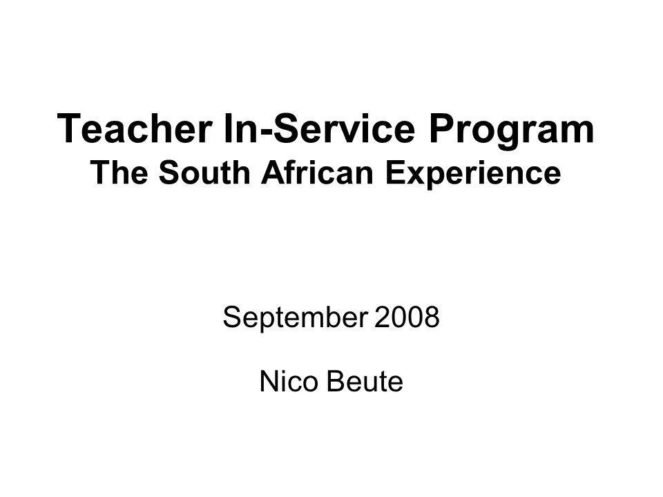 Teacher In-Service Program The South African Experience September 2008 Nico Beute