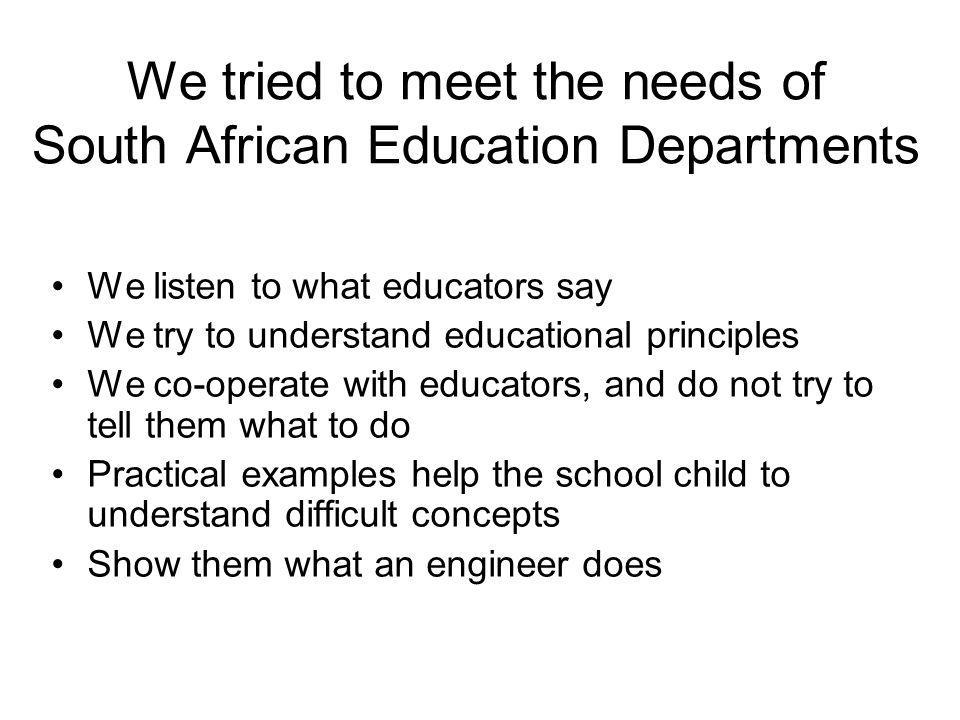 What we have achieved and what we want to achieve in South Africa Workshop on 4 and 5 August was attended by 60 keen engineers and 30 officials from the National Department and most provincial Education departments After the workshop we sent questionnaires to participants asking if they are still committed Engineers in South Africa are ready and keen to help our teachers.