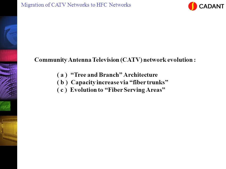 Migration of CATV Networks to HFC Networks Community Antenna Television (CATV) network evolution : ( a ) Tree and Branch Architecture ( b ) Capacity i