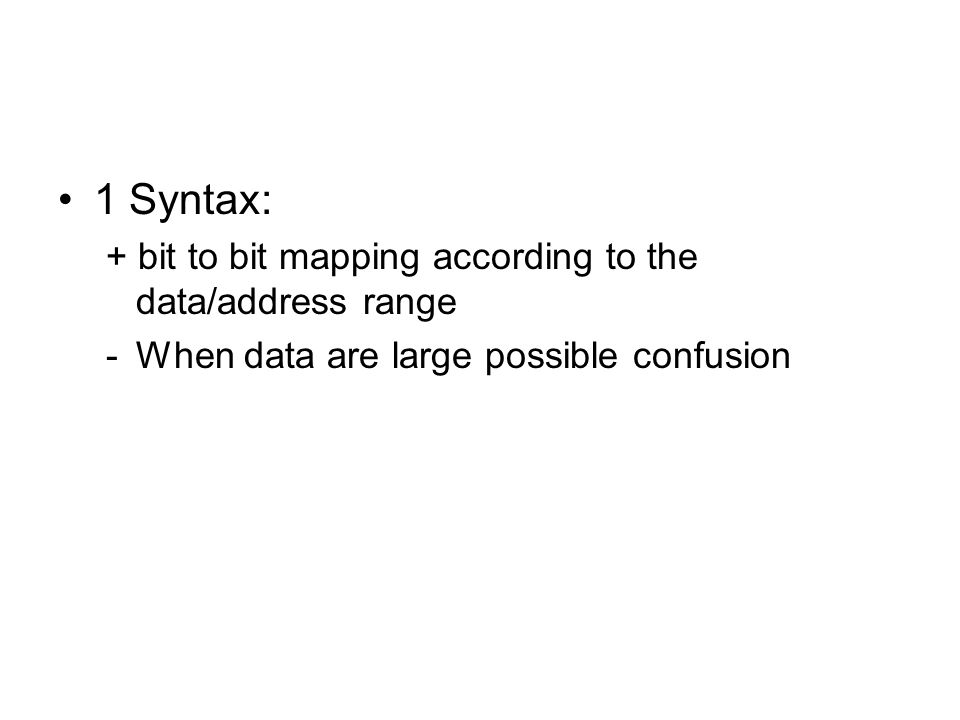 1 Syntax: + bit to bit mapping according to the data/address range -When data are large possible confusion