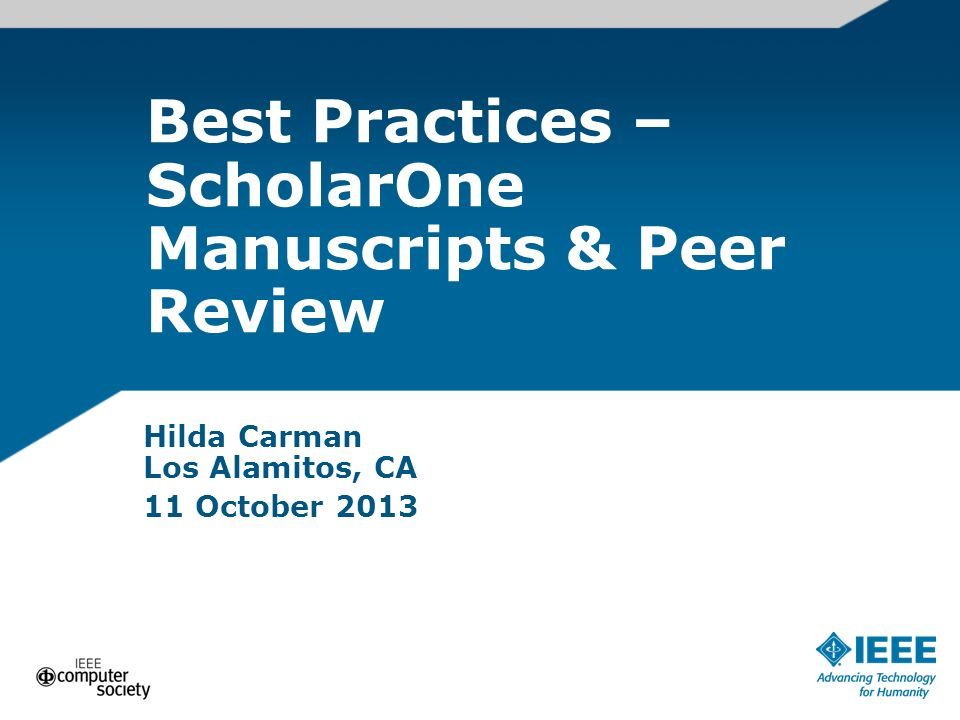 Best Practices – ScholarOne Manuscripts & Peer Review Hilda Carman Los Alamitos, CA 11 October 2013