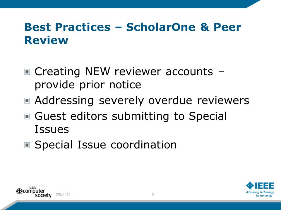 Best Practices – ScholarOne & Peer Review Creating NEW reviewer accounts – provide prior notice Addressing severely overdue reviewers Guest editors su
