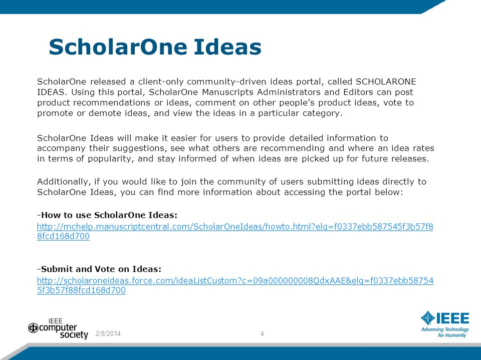 ScholarOne Ideas ScholarOne released a client-only community-driven ideas portal, called SCHOLARONE IDEAS. Using this portal, ScholarOne Manuscripts A