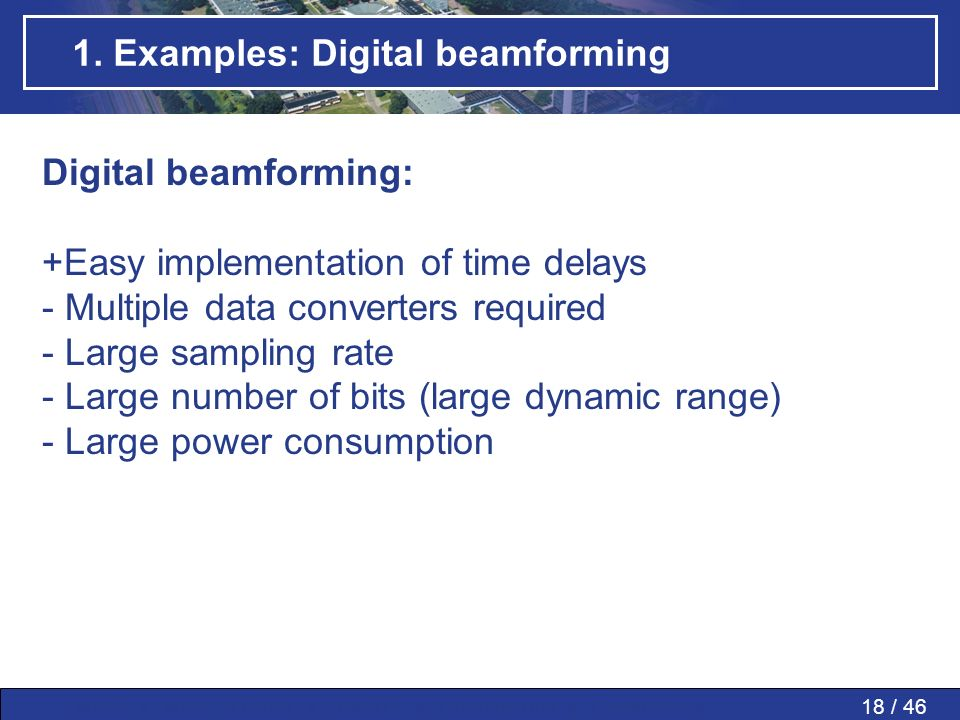 18 / 46MWP » MWP in PAAs » SMART » Conclusions » Questions » 1. Examples: Digital beamforming Digital beamforming: +Easy implementation of time delays