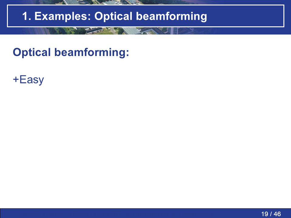 19 / 46MWP » MWP in PAAs » SMART » Conclusions » Questions » 1. Examples: Optical beamforming Optical beamforming: +Easy