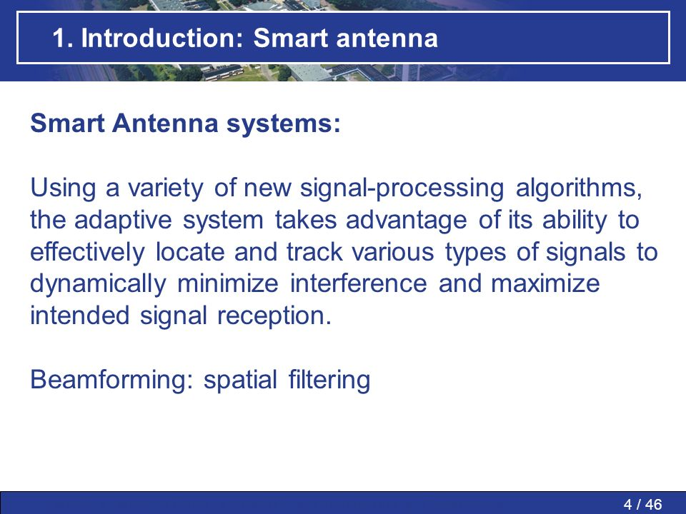4 / 46MWP » MWP in PAAs » SMART » Conclusions » Questions » 1. Introduction: Smart antenna Smart Antenna systems: Using a variety of new signal-proces