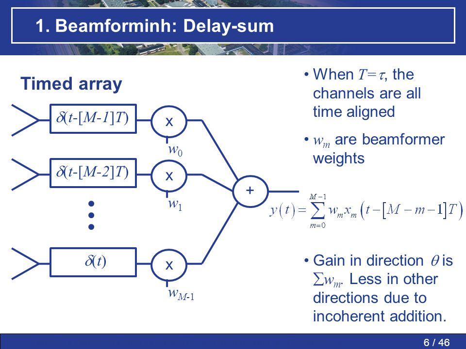6 / 46MWP » MWP in PAAs » SMART » Conclusions » Questions » 1. Beamforminh: Delay-sum Timed array + (t-[M-1]T) (t-[M-2]T) (t) w0w0 x w1w1 x w M-1 x Wh