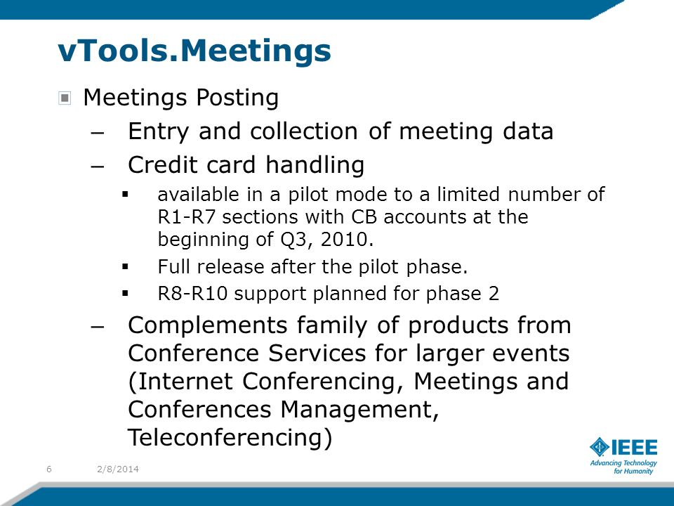 vTools.Meetings Meetings Posting – Entry and collection of meeting data – Credit card handling available in a pilot mode to a limited number of R1-R7 sections with CB accounts at the beginning of Q3, 2010.