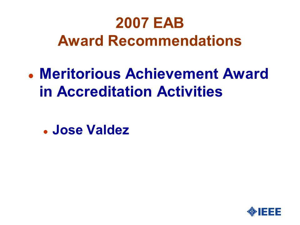 2007 EAB Award Recommendations l Meritorious Achievement Award in Accreditation Activities l Jose Valdez