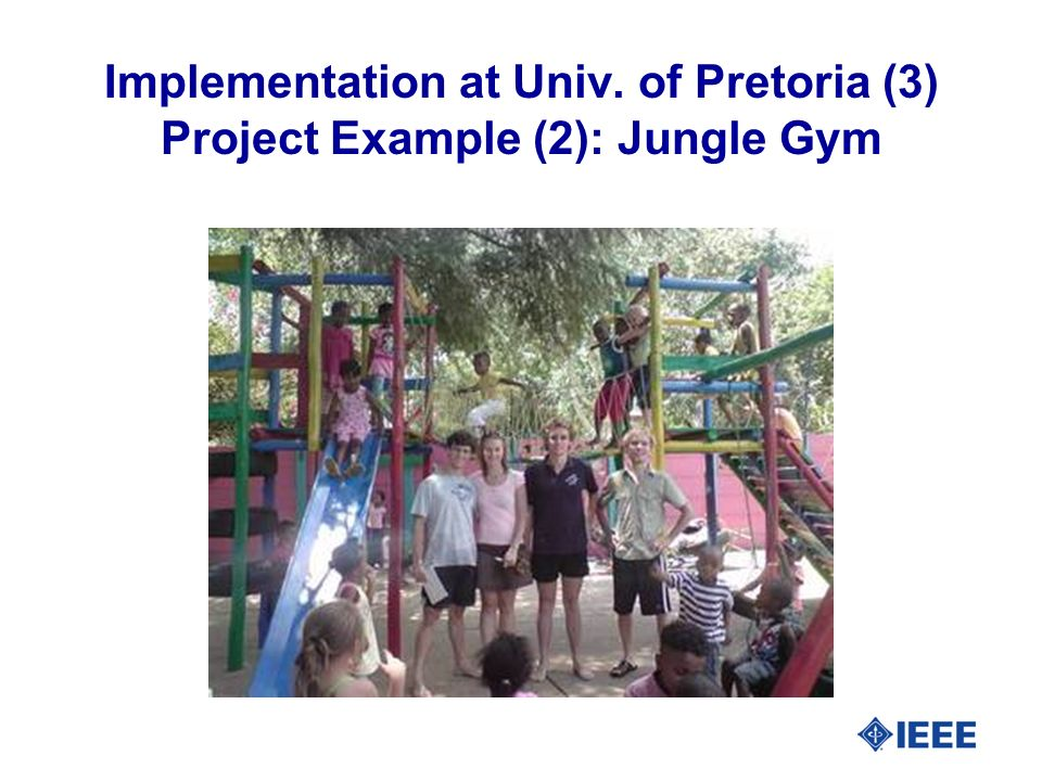 Implementation at Univ. of Pretoria (3) Project Example (2): Jungle Gym