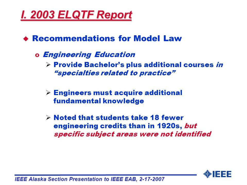 I. 2003 ELQTF Report u Recommendations for Model Law o Engineering Education Provide Bachelors plus additional courses in specialties related to pract