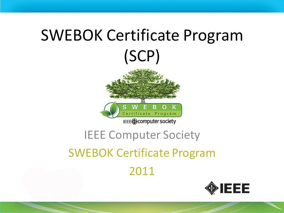 SWEBOK Certificate Program (SCP) IEEE Computer Society SWEBOK Certificate Program 2011