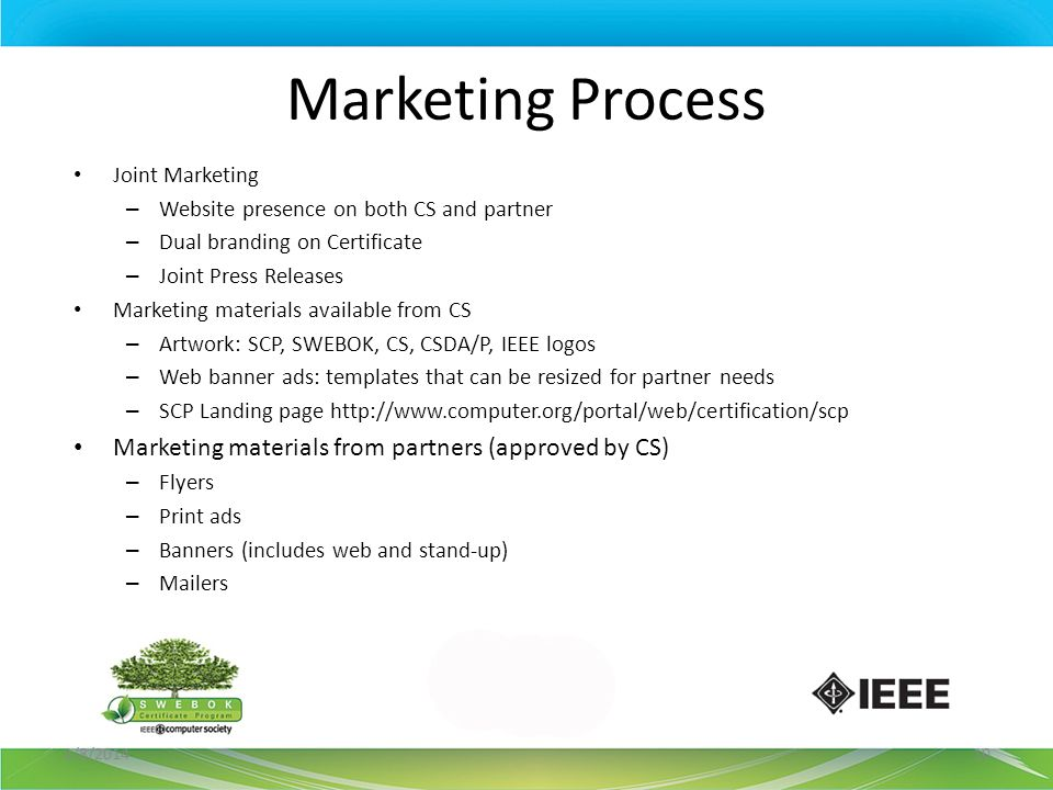 Marketing Process Joint Marketing – Website presence on both CS and partner – Dual branding on Certificate – Joint Press Releases Marketing materials