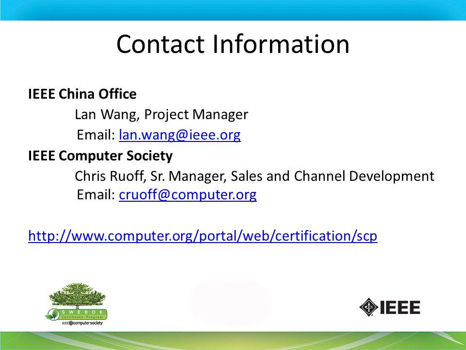Contact Information IEEE China Office Lan Wang, Project Manager Email: lan.wang@ieee.orglan.wang@ieee.org IEEE Computer Society Chris Ruoff, Sr. Manag