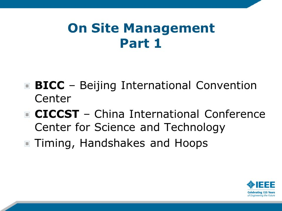 On Site Management Part 1 BICC – Beijing International Convention Center CICCST – China International Conference Center for Science and Technology Timing, Handshakes and Hoops