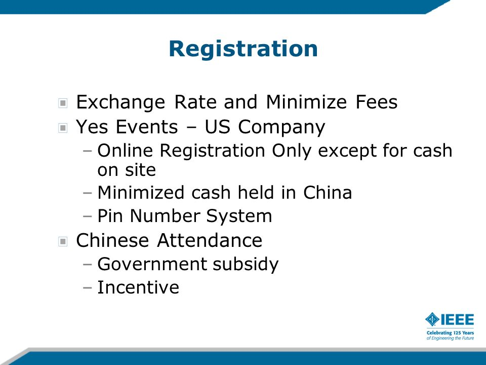 Registration Exchange Rate and Minimize Fees Yes Events – US Company –Online Registration Only except for cash on site –Minimized cash held in China –Pin Number System Chinese Attendance –Government subsidy –Incentive