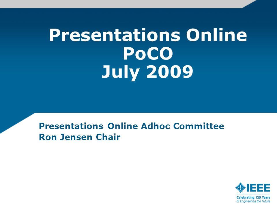 Presentations Online PoCO July 2009 Presentations Online Adhoc Committee Ron Jensen Chair