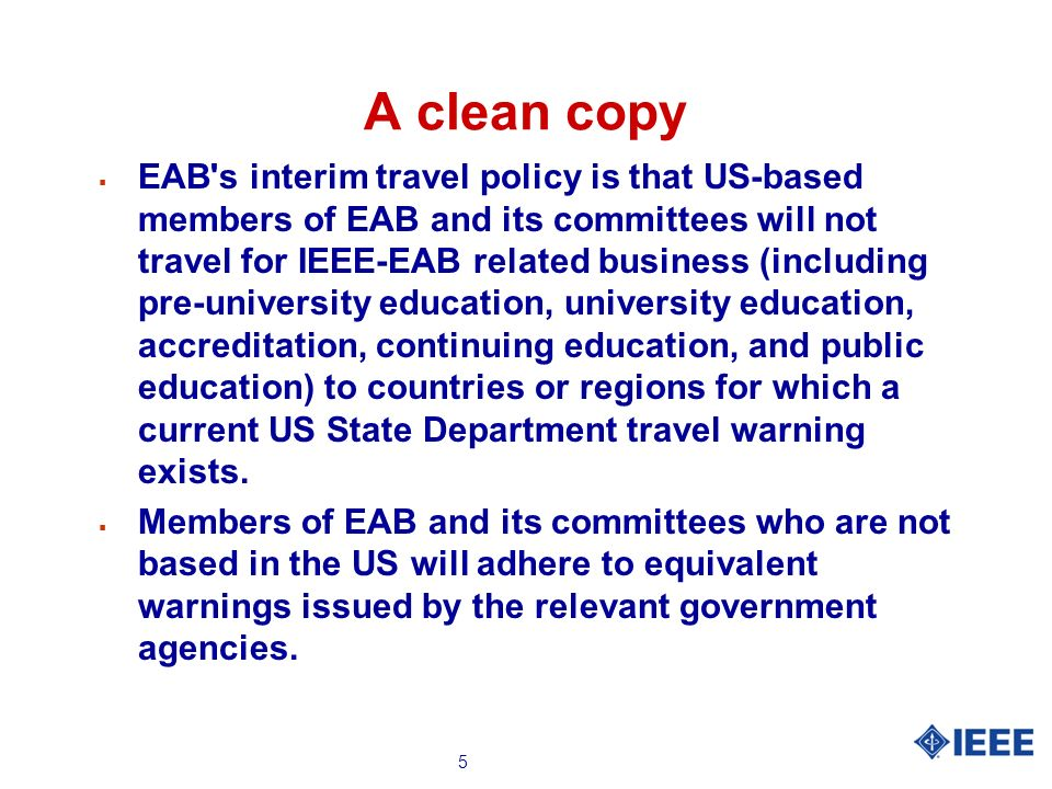 5 A clean copy EAB's interim travel policy is that US-based members of EAB and its committees will not travel for IEEE-EAB related business (including