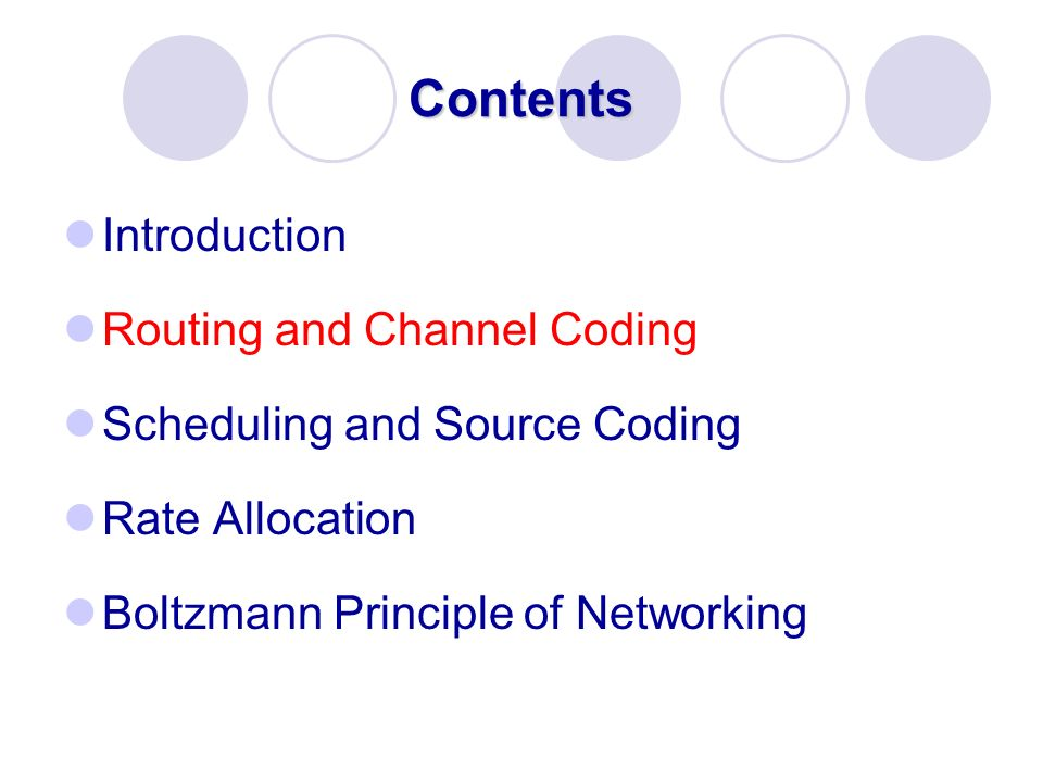 Contents Introduction Routing and Channel Coding Scheduling and Source Coding Rate Allocation Boltzmann Principle of Networking