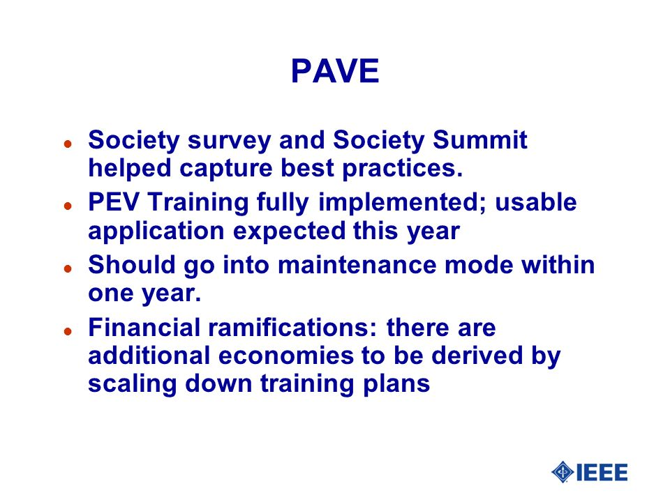 PAVE l Society survey and Society Summit helped capture best practices. l PEV Training fully implemented; usable application expected this year l Shou