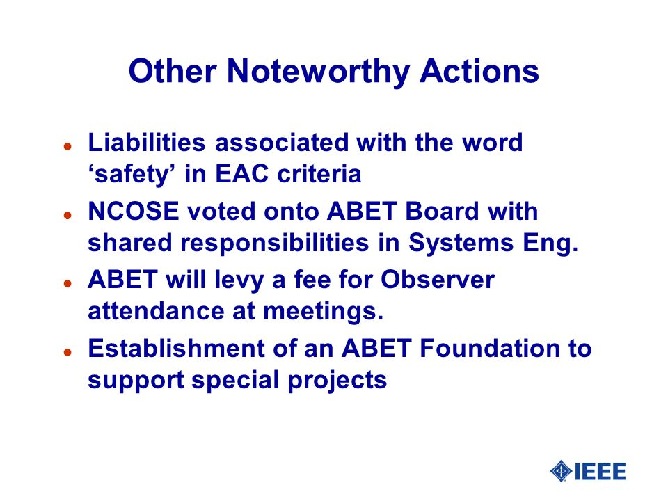 Other Noteworthy Actions l Liabilities associated with the word safety in EAC criteria l NCOSE voted onto ABET Board with shared responsibilities in S