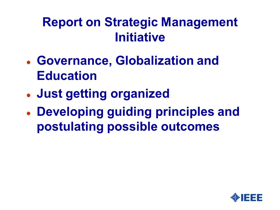 Report on Strategic Management Initiative l Governance, Globalization and Education l Just getting organized l Developing guiding principles and postu