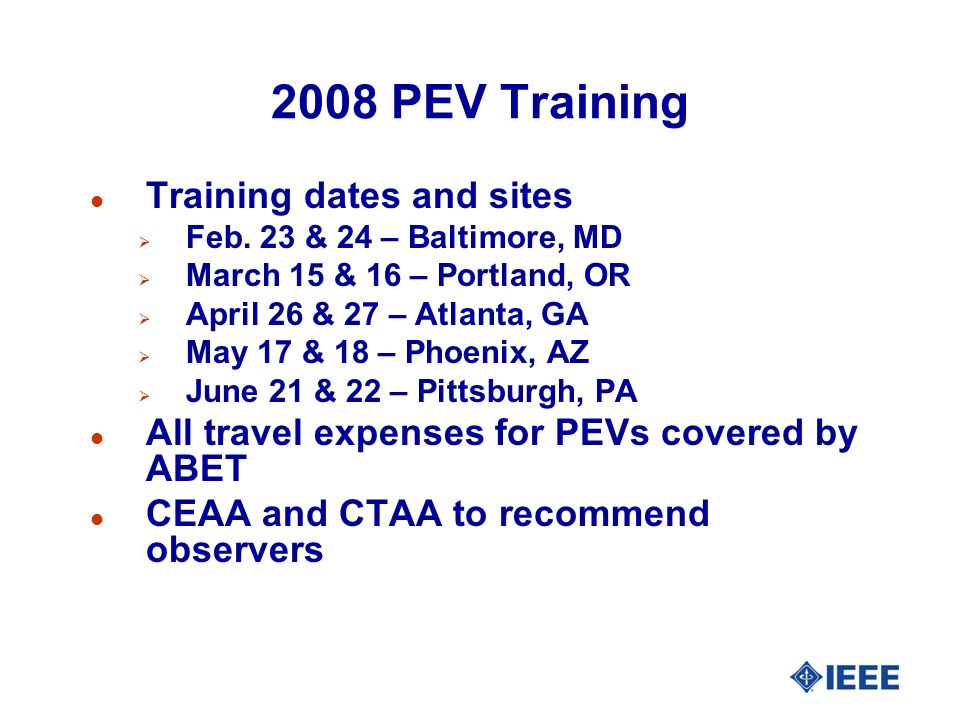 2008 PEV Training l Training dates and sites Feb. 23 & 24 – Baltimore, MD March 15 & 16 – Portland, OR April 26 & 27 – Atlanta, GA May 17 & 18 – Phoen