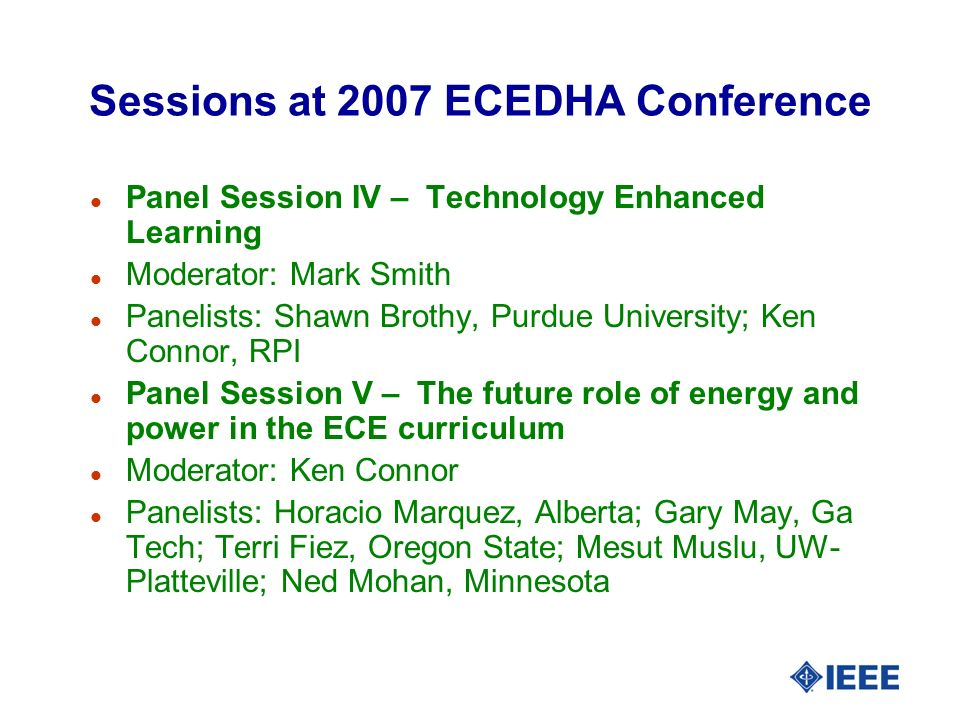 Sessions at 2007 ECEDHA Conference l Panel Session IV – Technology Enhanced Learning l Moderator: Mark Smith l Panelists: Shawn Brothy, Purdue Univers