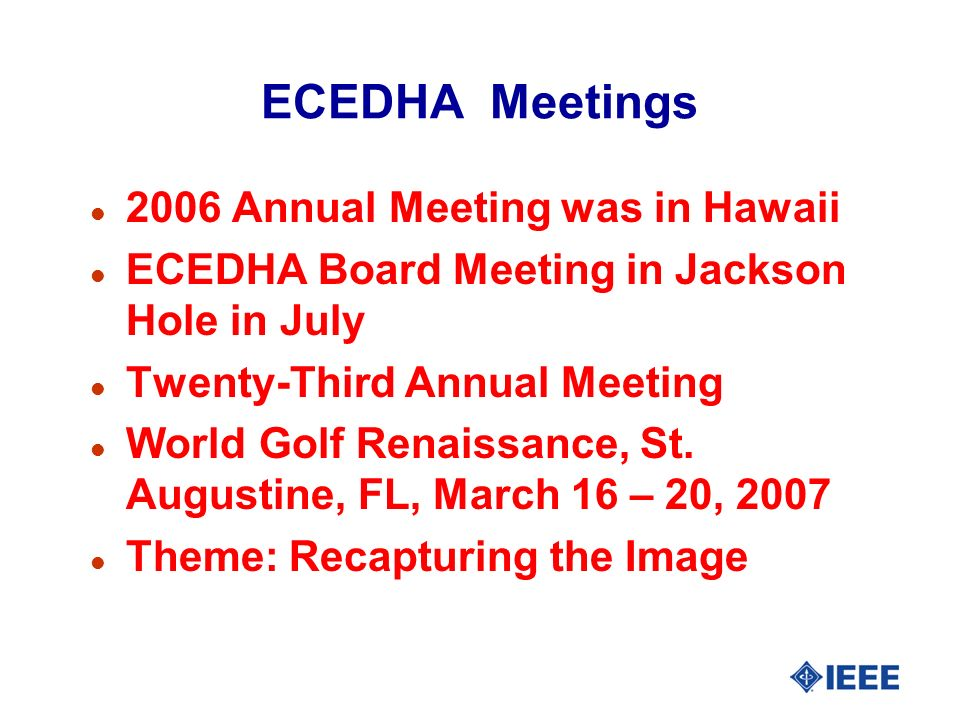 ECEDHA Meetings l 2006 Annual Meeting was in Hawaii l ECEDHA Board Meeting in Jackson Hole in July l Twenty-Third Annual Meeting l World Golf Renaissa