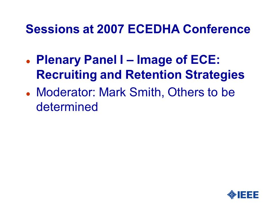 Sessions at 2007 ECEDHA Conference l Plenary Panel I – Image of ECE: Recruiting and Retention Strategies l Moderator: Mark Smith, Others to be determi