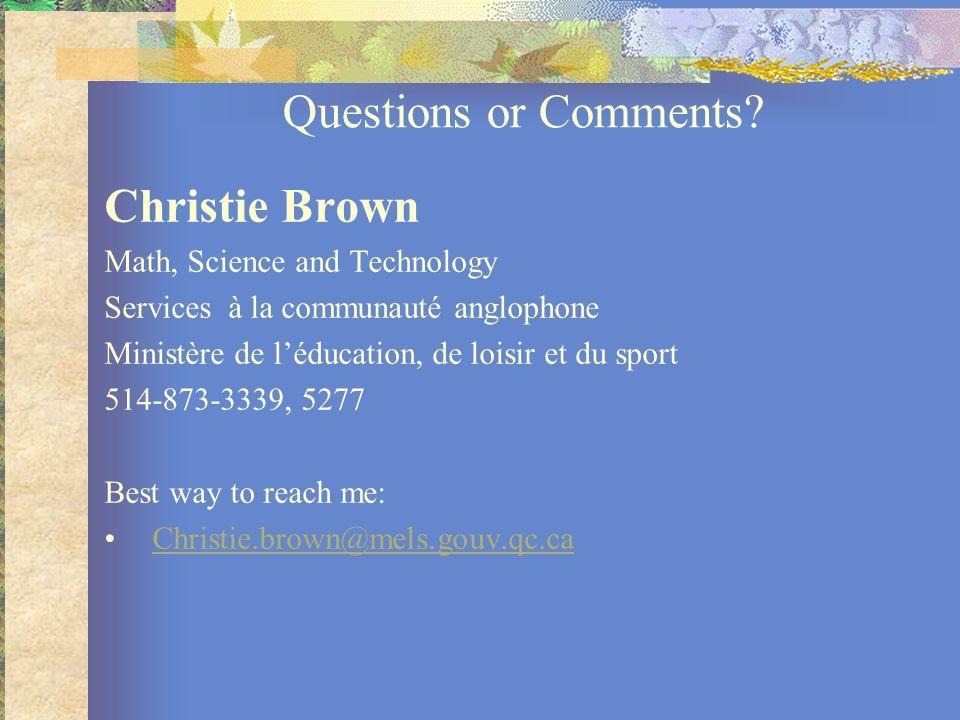Questions or Comments? Christie Brown Math, Science and Technology Services à la communauté anglophone Ministère de léducation, de loisir et du sport