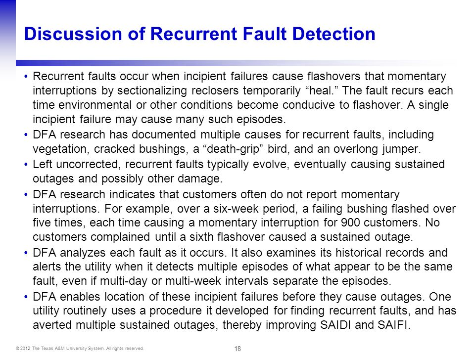 18 © 2012 The Texas A&M University System. All rights reserved. Discussion of Recurrent Fault Detection Recurrent faults occur when incipient failures