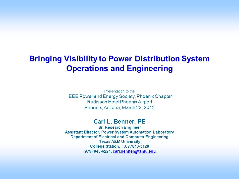 Presentation to the IEEE Power and Energy Society, Phoenix Chapter Radisson Hotel Phoenix Airport Phoenix, Arizona, March 22, 2012 Carl L. Benner, PE