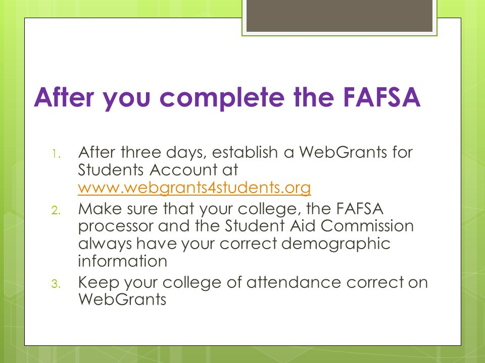 After you complete the FAFSA 1. After three days, establish a WebGrants for Students Account at www.webgrants4students.org www.webgrants4students.org