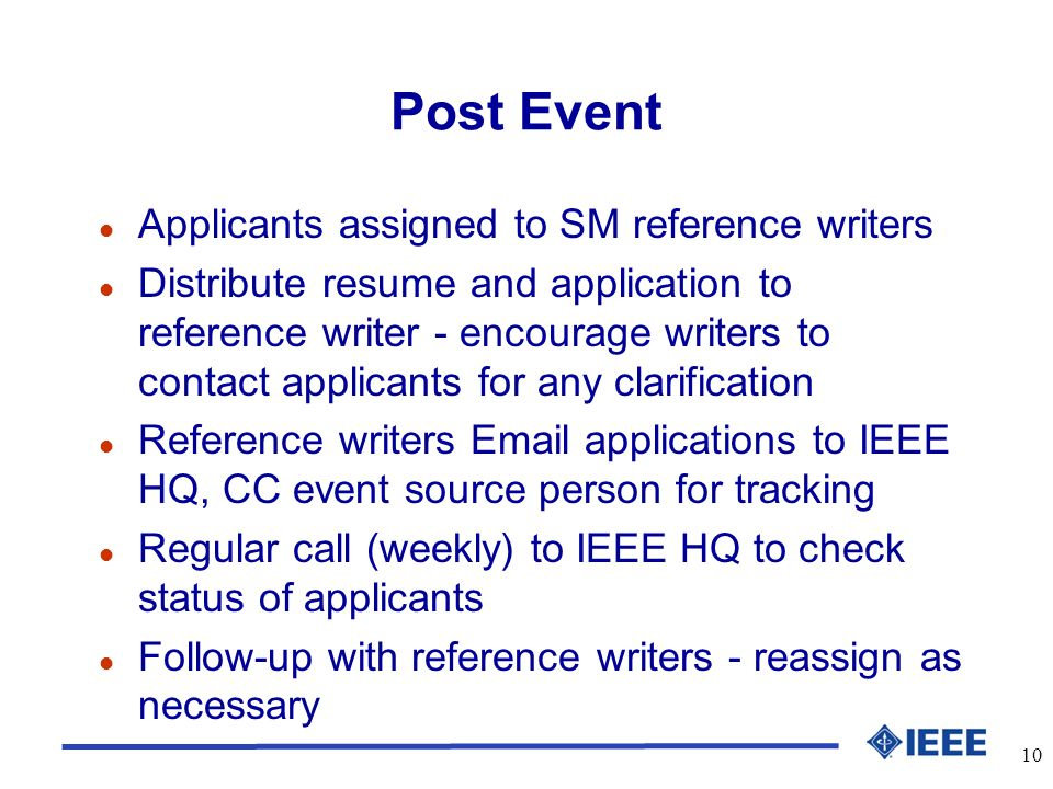 10 Post Event l Applicants assigned to SM reference writers l Distribute resume and application to reference writer - encourage writers to contact app
