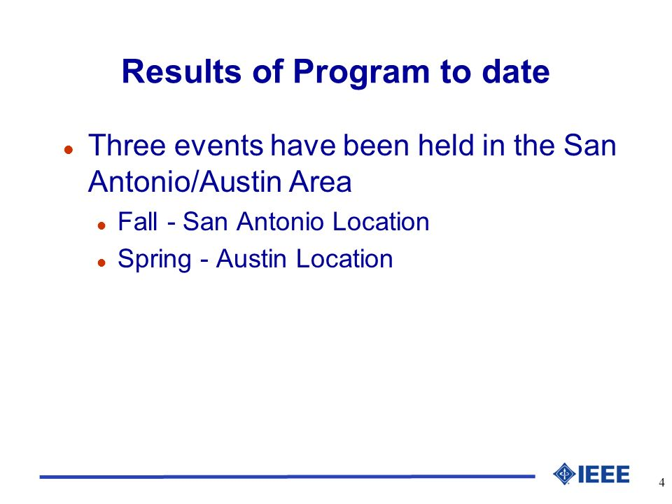 4 Results of Program to date l Three events have been held in the San Antonio/Austin Area l Fall - San Antonio Location l Spring - Austin Location