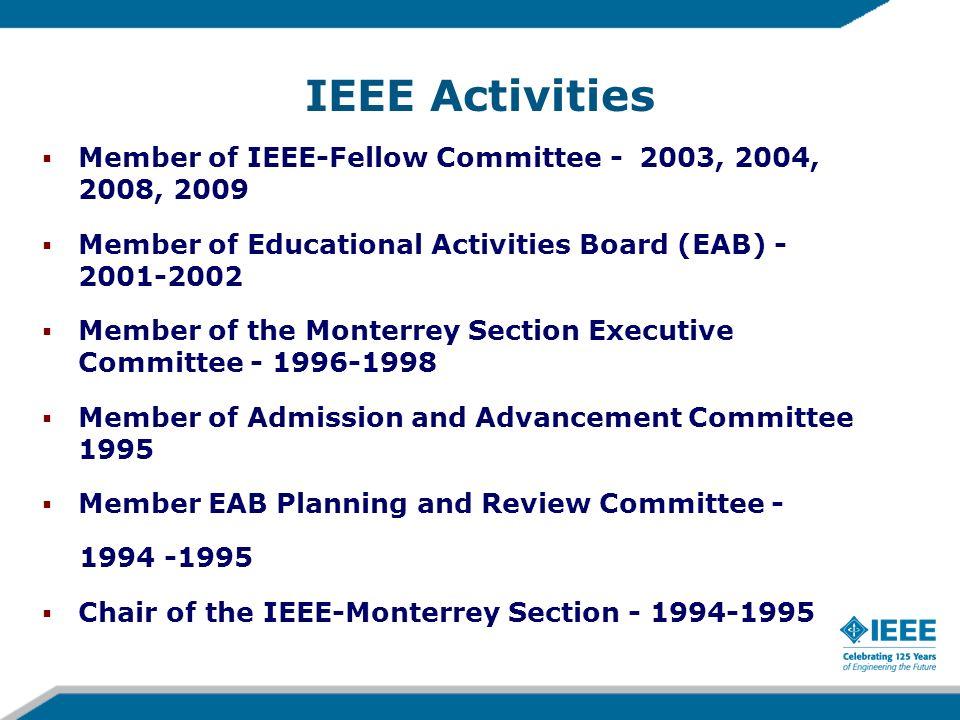 IEEE Activities Member of IEEE-Fellow Committee - 2003, 2004, 2008, 2009 Member of Educational Activities Board (EAB) - 2001-2002 Member of the Monter