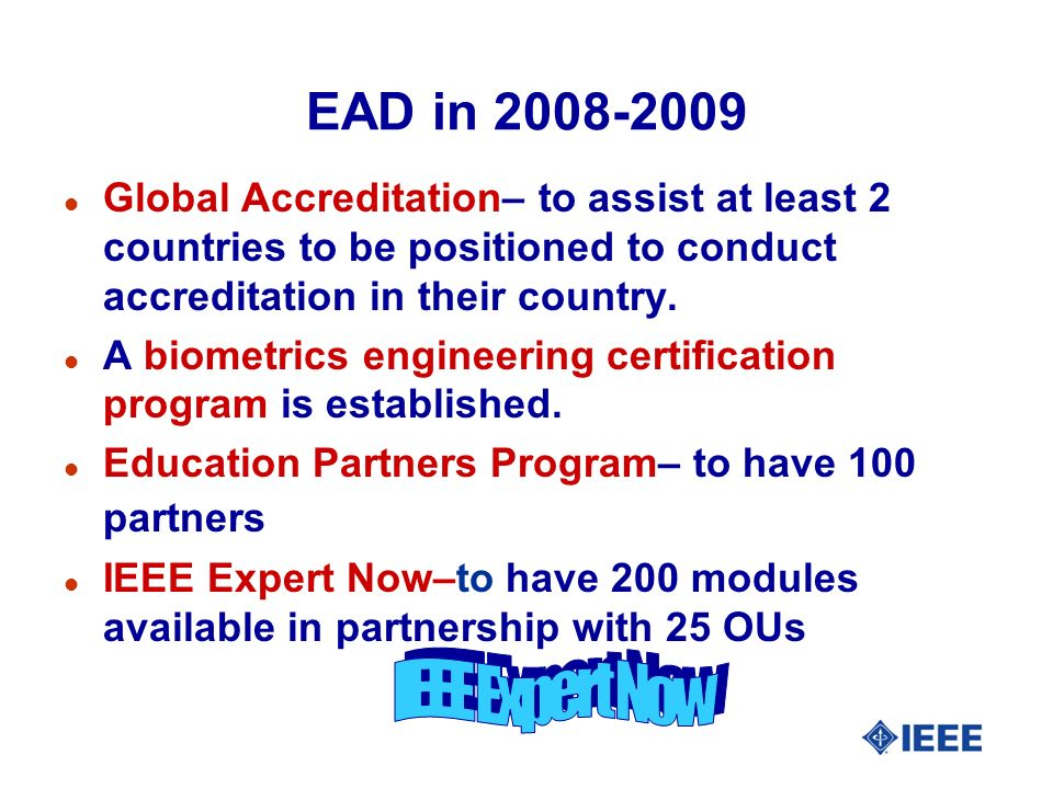 EAD in 2008-2009 l Global Accreditation– to assist at least 2 countries to be positioned to conduct accreditation in their country.