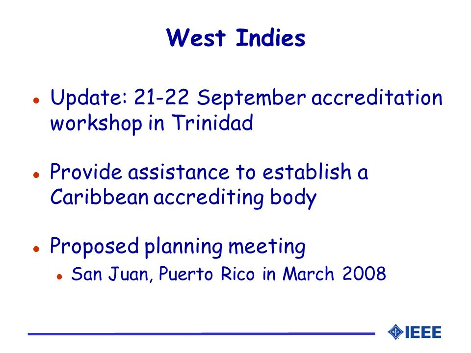 West Indies l Update: 21-22 September accreditation workshop in Trinidad l Provide assistance to establish a Caribbean accrediting body l Proposed pla