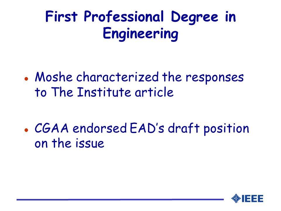 First Professional Degree in Engineering l Moshe characterized the responses to The Institute article l CGAA endorsed EADs draft position on the issue