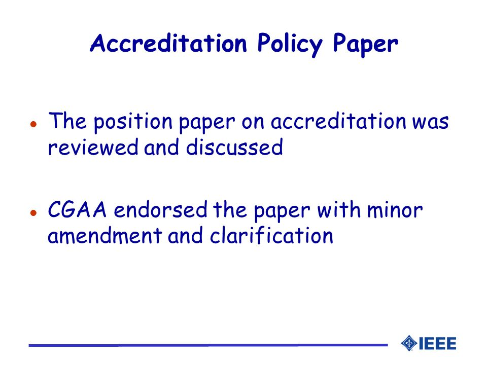 Accreditation Policy Paper l The position paper on accreditation was reviewed and discussed l CGAA endorsed the paper with minor amendment and clarifi