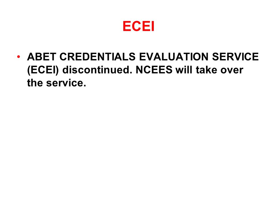 ECEI ABET CREDENTIALS EVALUATION SERVICE (ECEI) discontinued. NCEES will take over the service.