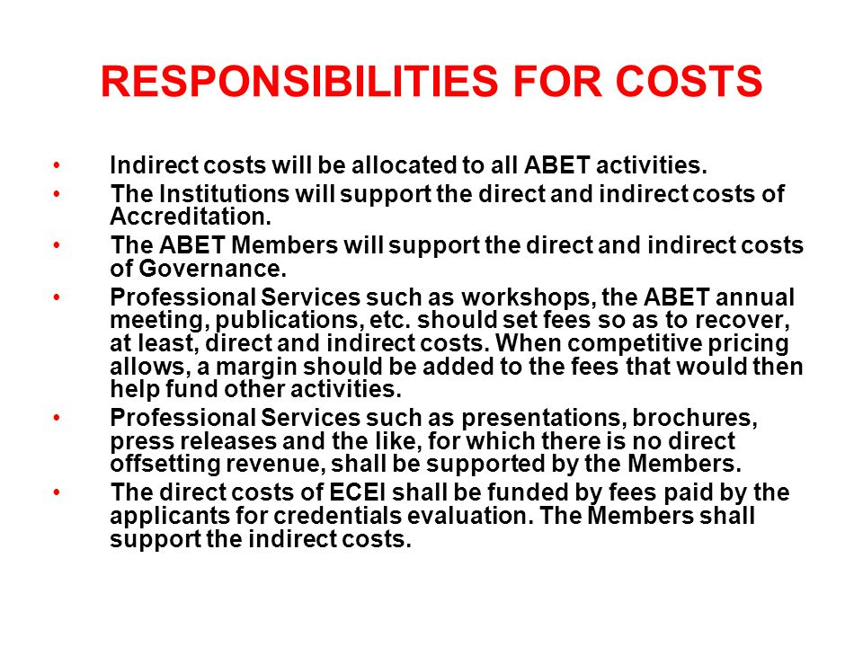 RESPONSIBILITIES FOR COSTS Indirect costs will be allocated to all ABET activities. The Institutions will support the direct and indirect costs of Acc