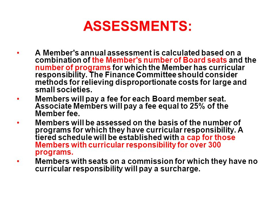 ASSESSMENTS: A Member's annual assessment is calculated based on a combination of the Member's number of Board seats and the number of programs for wh