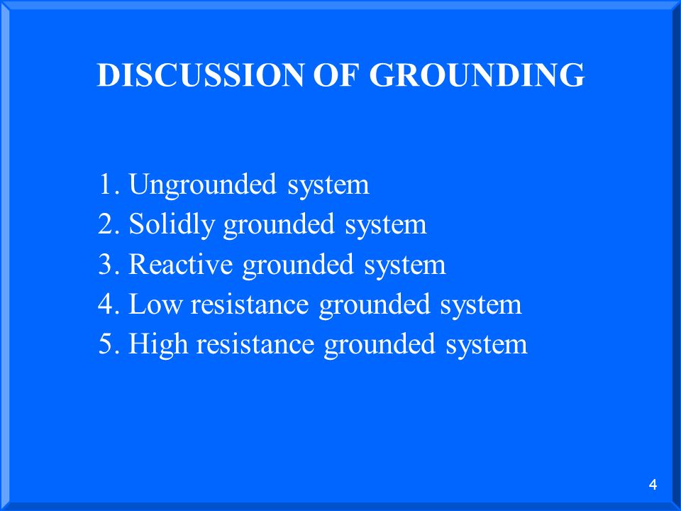 3 POWER SYSTEM GROUNDING Power system grounding is a connection between an electrical circuit or equipment and the earth or to some conducting body th