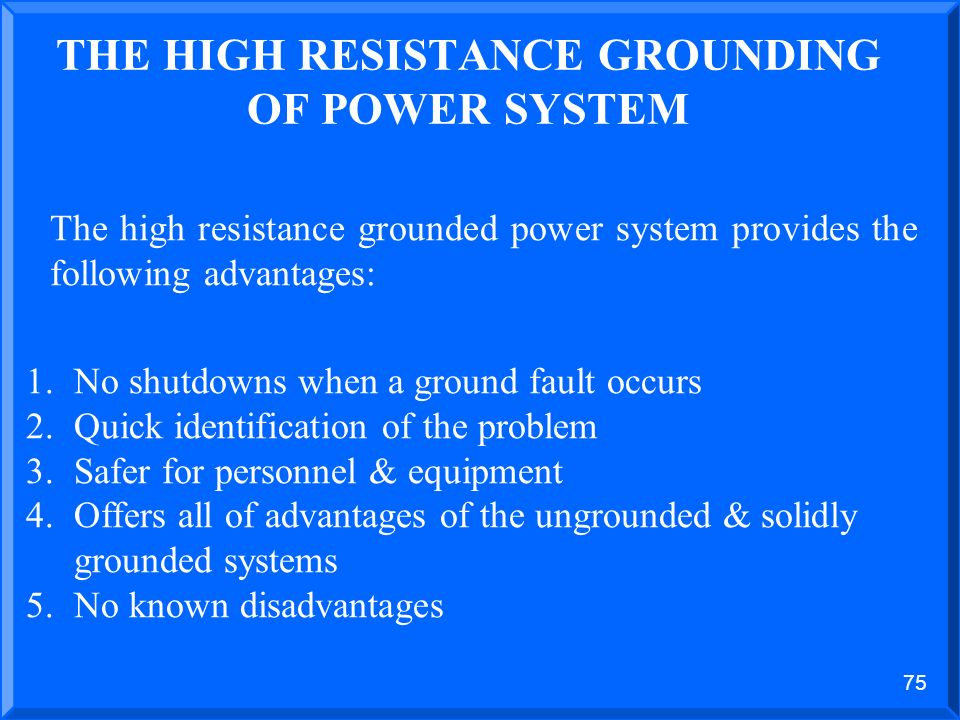 74 THE HIGH RESISTANCE GROUNDED POWER SYSTEM DAMAGE TO POWER SYSTEM COMPONENTS Comparison of solidly grounded and high resistance grounding methods –