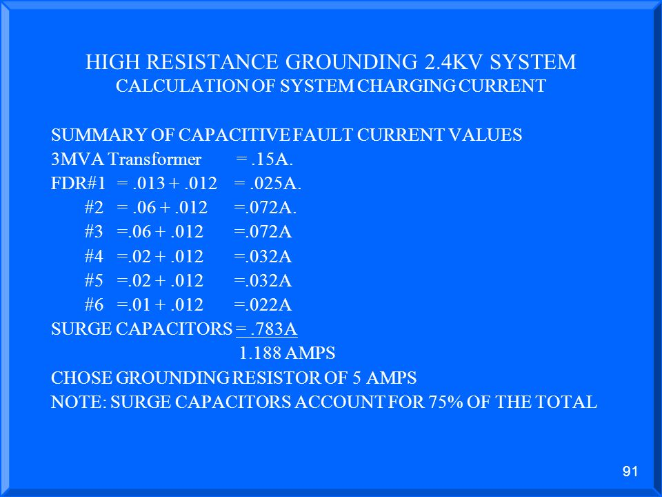 90 HIGH RESISTANCE GROUNDING – 2.4KV SYSTEM CALCULATION OF SYSTEM CHARGING CURRENT