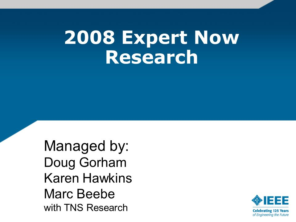2008 Expert Now Research Managed by: Doug Gorham Karen Hawkins Marc Beebe with TNS Research