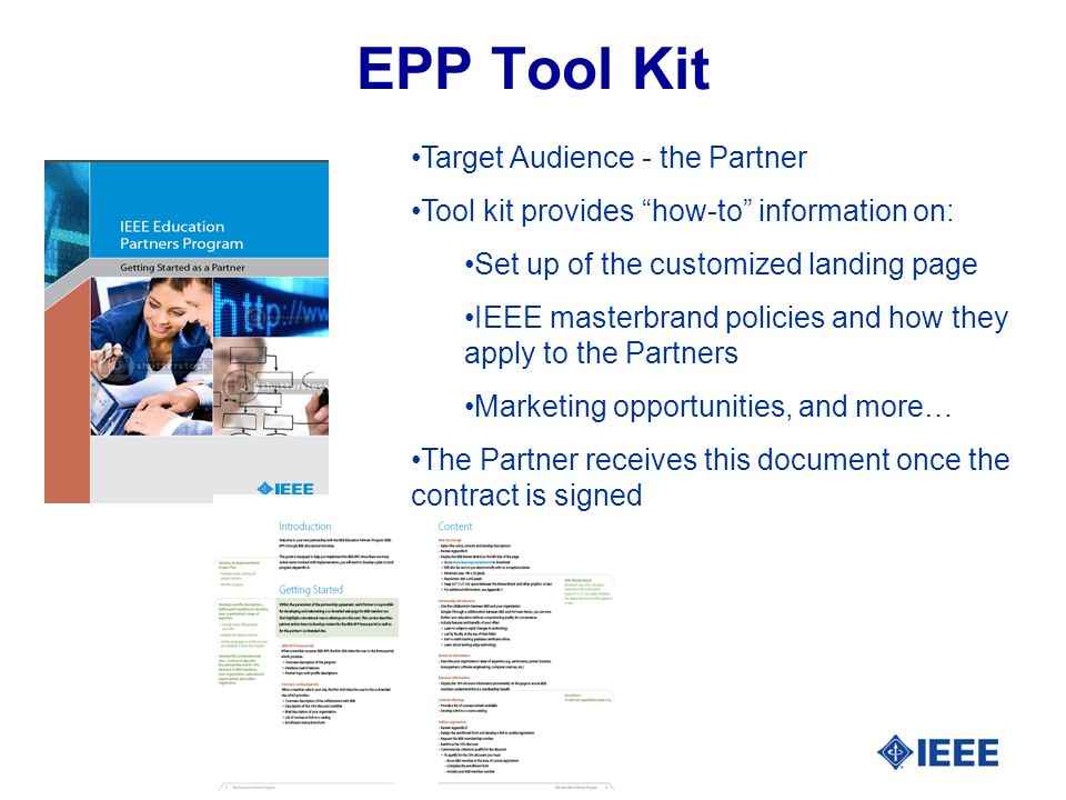 EPP Tool Kit Target Audience - the Partner Tool kit provides how-to information on: Set up of the customized landing page IEEE masterbrand policies and how they apply to the Partners Marketing opportunities, and more… The Partner receives this document once the contract is signed